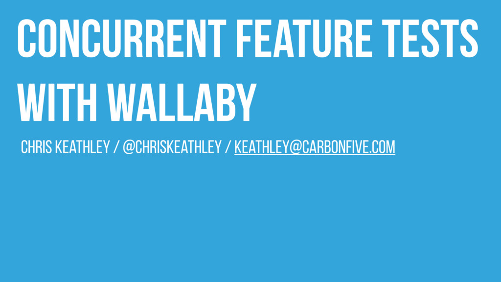 Concurrent Feature Tests with Wallaby Chris Kea...