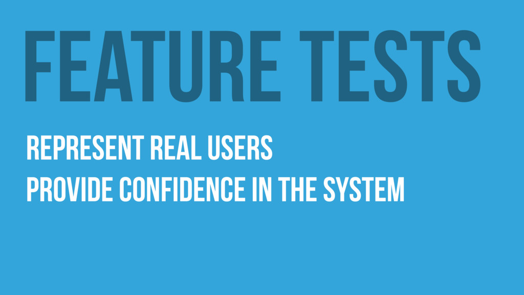 Feature Tests Represent real users Provide Conf...