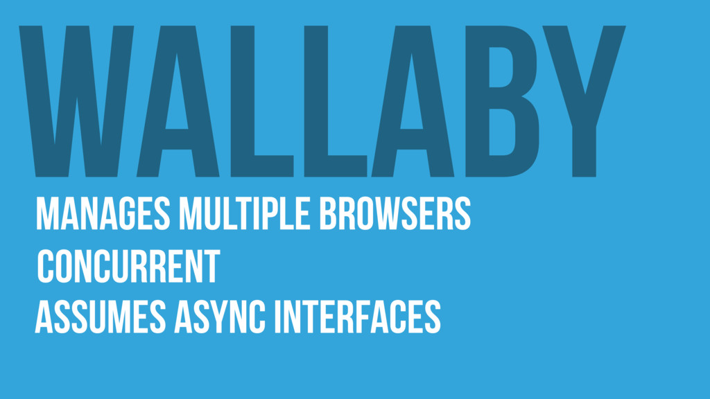 Wallaby Manages multiple browsers Concurrent As...