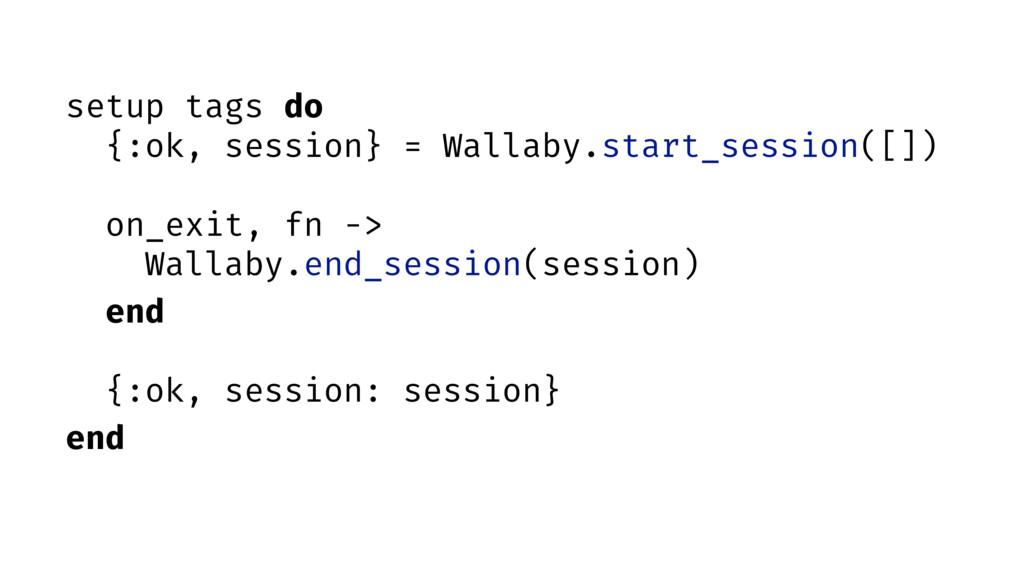 setup tags do {:ok, session} = Wallaby.start_se...