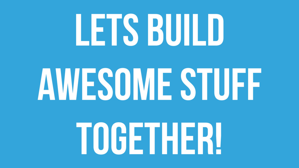 Lets Build awesome stuff Together!