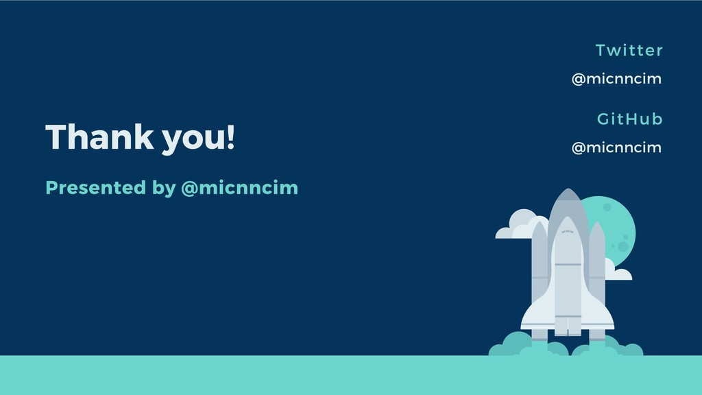 Twitter @micnncim Thank you! Presented by @micn...