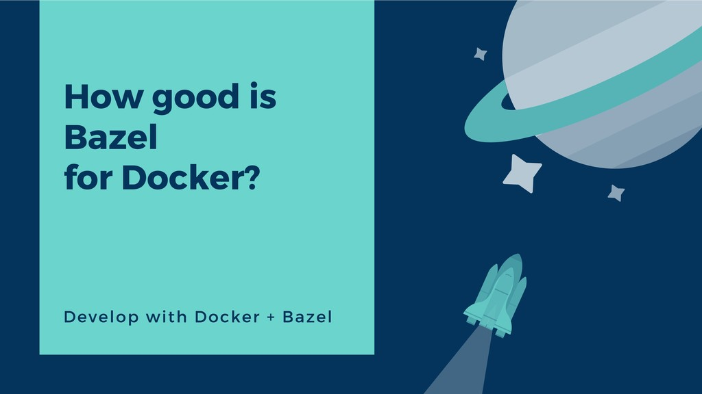 How good is Bazel for Docker? Develop with Dock...