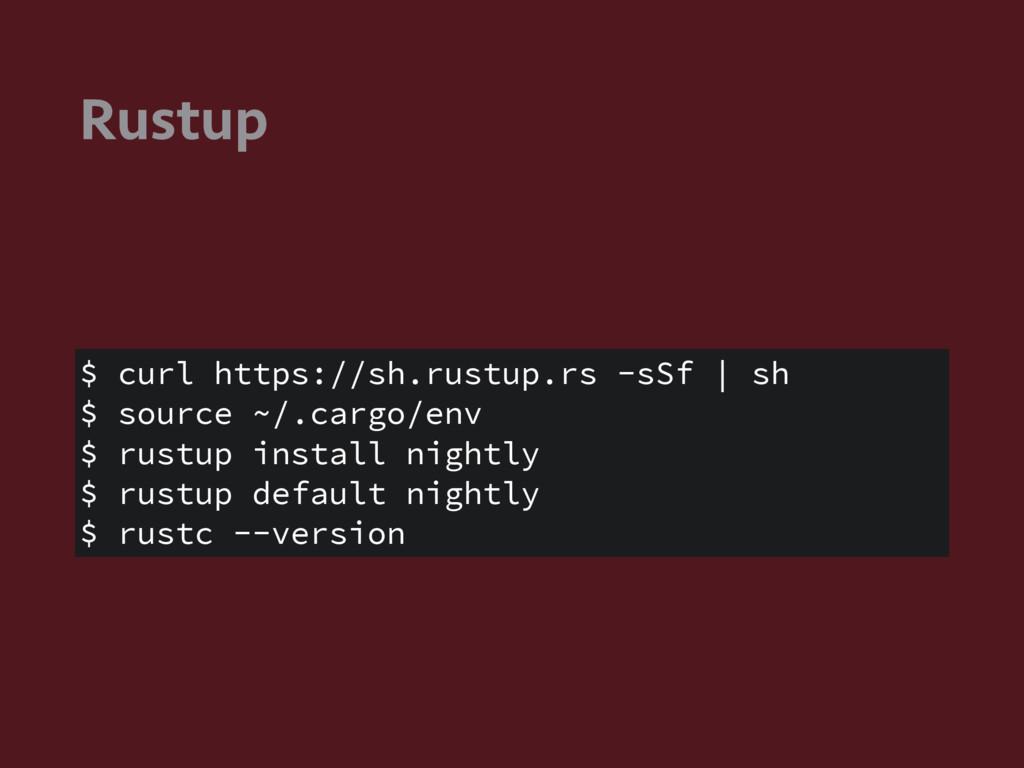 Rustup $ curl https://sh.rustup.rs -sSf | sh $ ...
