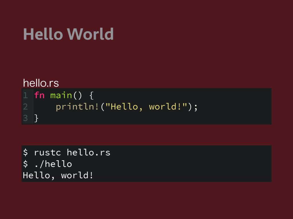 Hello World $ rustc hello.rs $ ./hello Hello, w...
