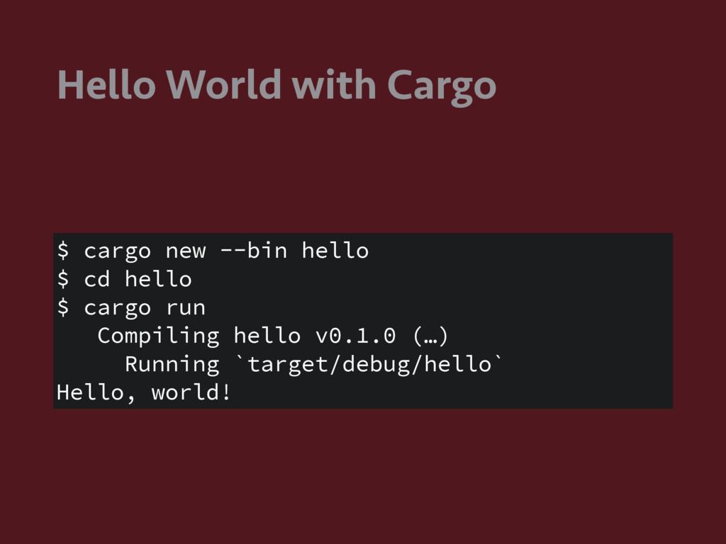 Hello World with Cargo $ cargo new --bin hello ...