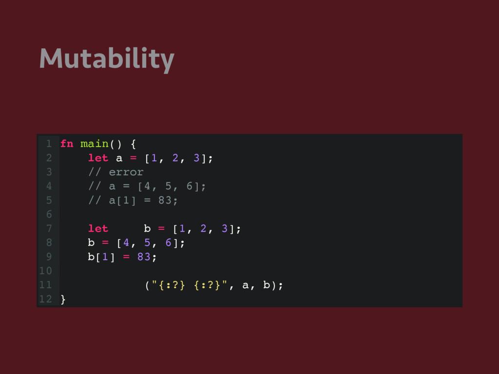Mutability 1 fn main() { 2 let a = [1, 2, 3]; 3...