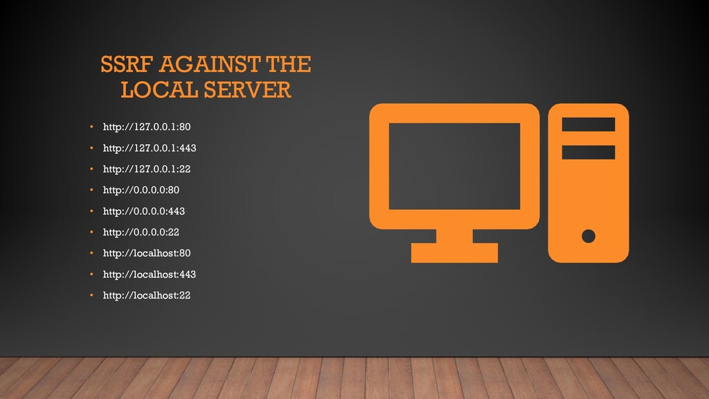 SSRF AGAINST THE LOCAL SERVER • http://127.0.0....