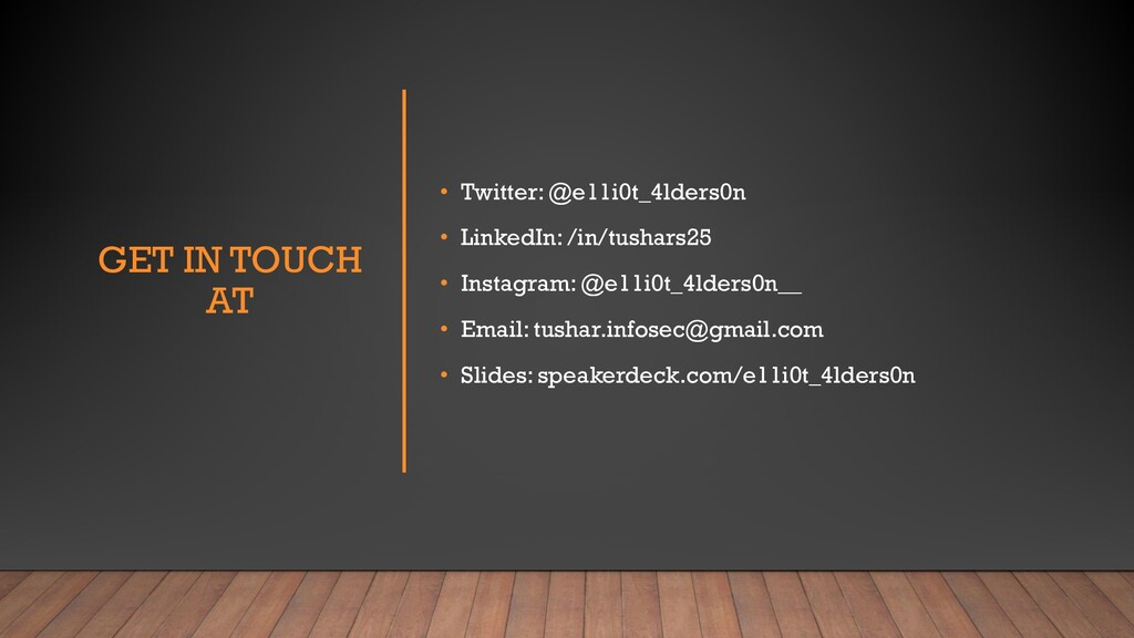 GET IN TOUCH AT • Twitter: @e11i0t_4lders0n • L...