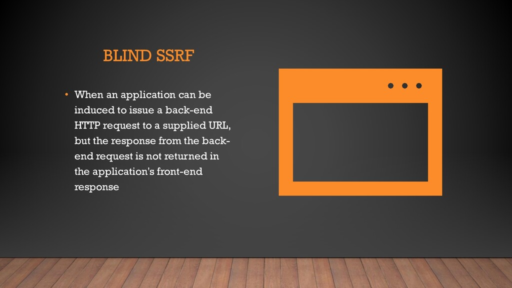 BLIND SSRF • When an application can be induced...