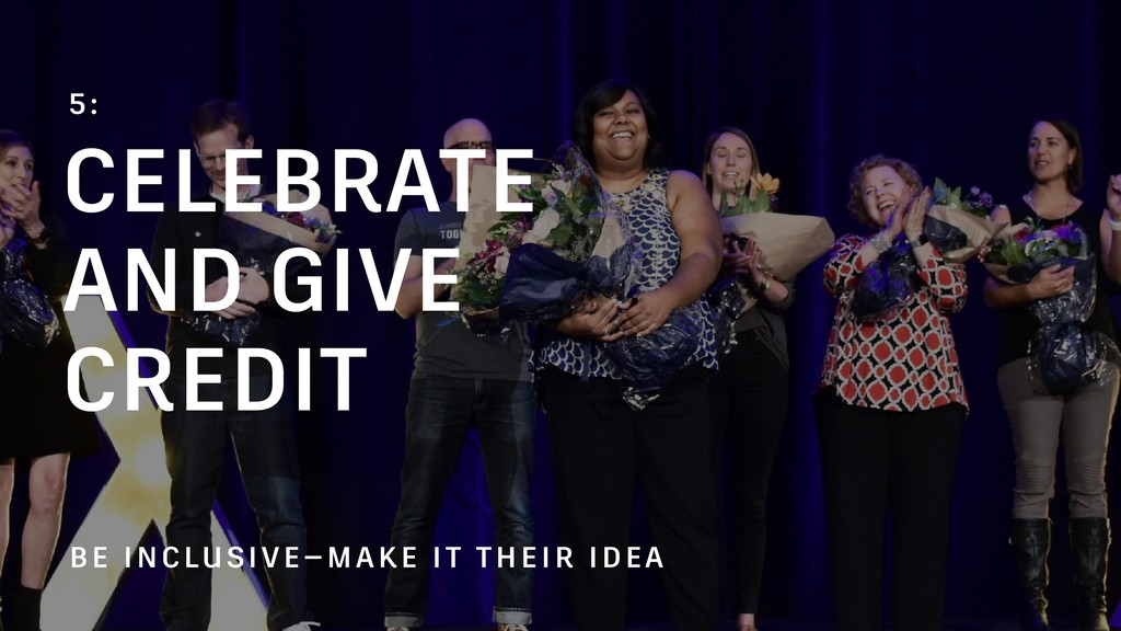 CELEBRATE AND GIVE CREDIT 5: BE INCLUSIVE—MAKE ...