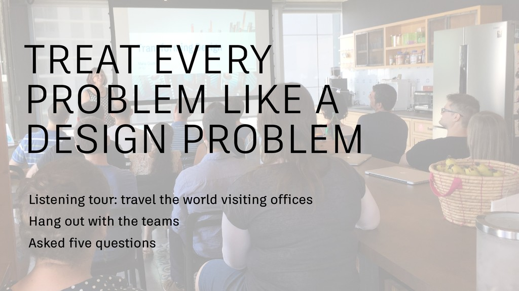 TREAT EVERY PROBLEM LIKE A DESIGN PROBLEM Liste...