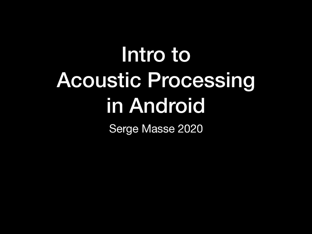 Intro to Acoustic Processing in Android Serge M...
