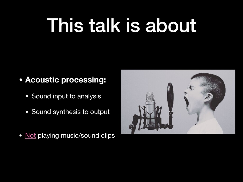 This talk is about • Acoustic processing: • Sou...