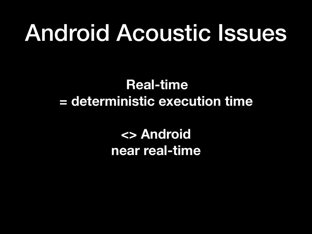 Android Acoustic Issues Real-time = determinist...