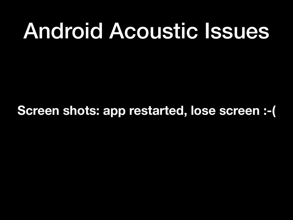 Android Acoustic Issues Screen shots: app resta...