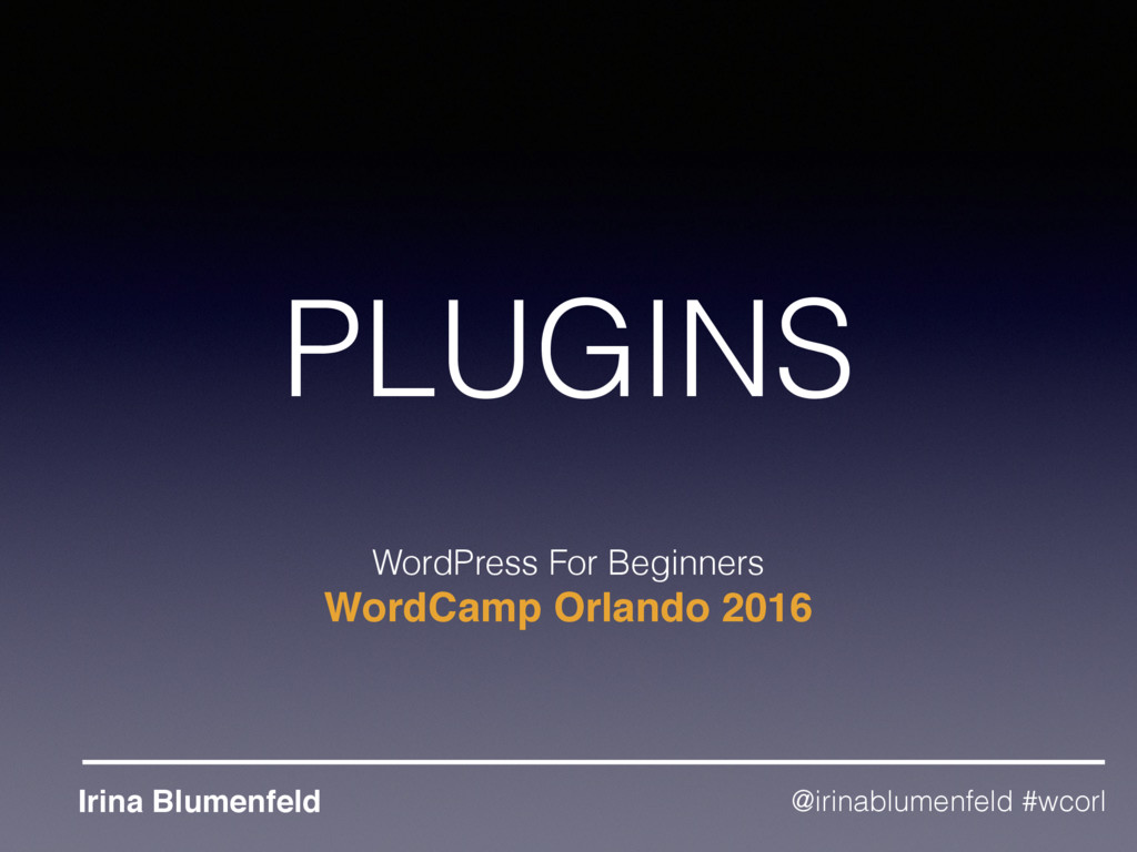 PLUGINS WordPress For Beginners WordCamp Orland...
