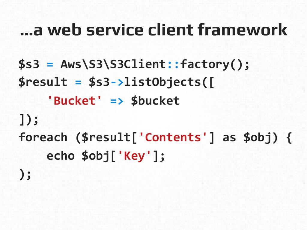 …a web service client framework! $s3 = Aw...