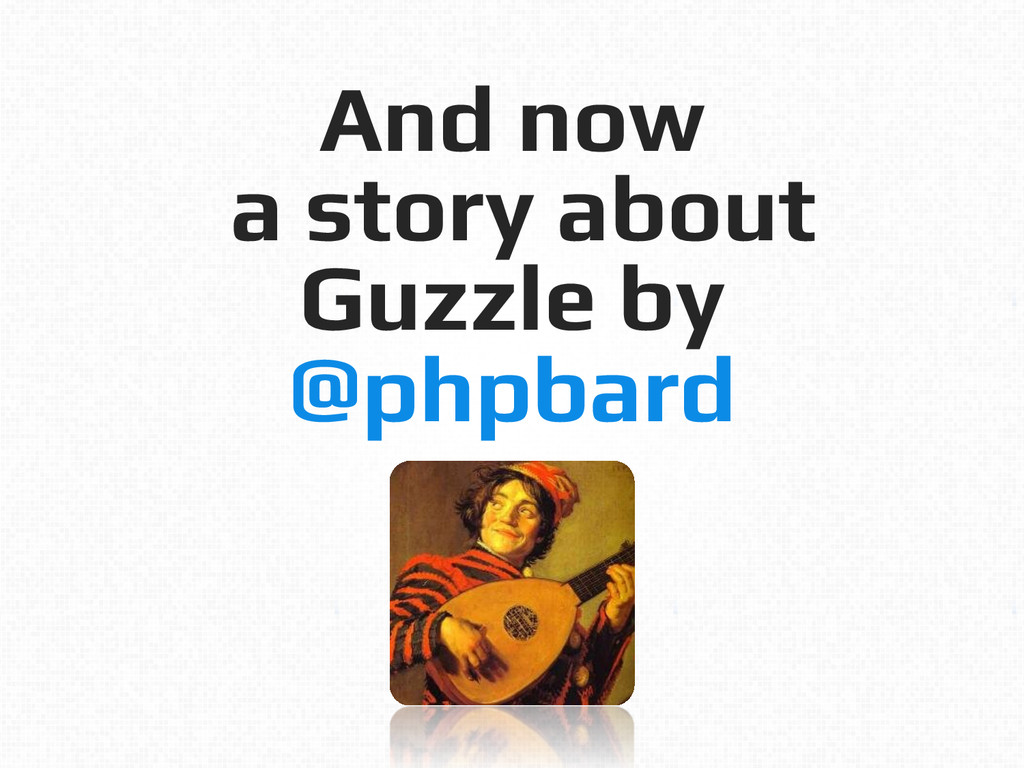 And now! a story about Guzzle by! @phpbard!