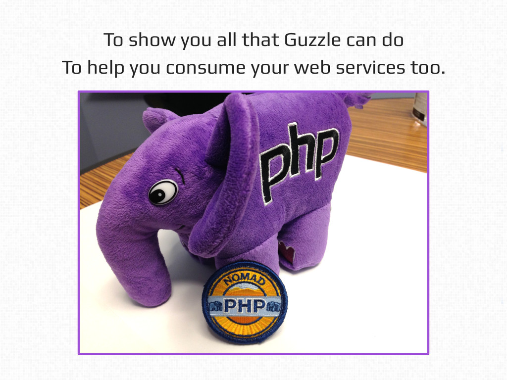 To show you all that Guzzle can do! To help you...