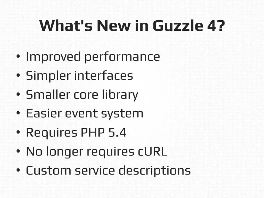 What's New in Guzzle 4?! • Improved performanc...