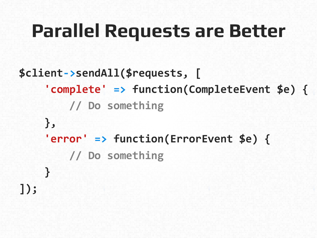 Parallel Requests are Better!   $client-‐>s...