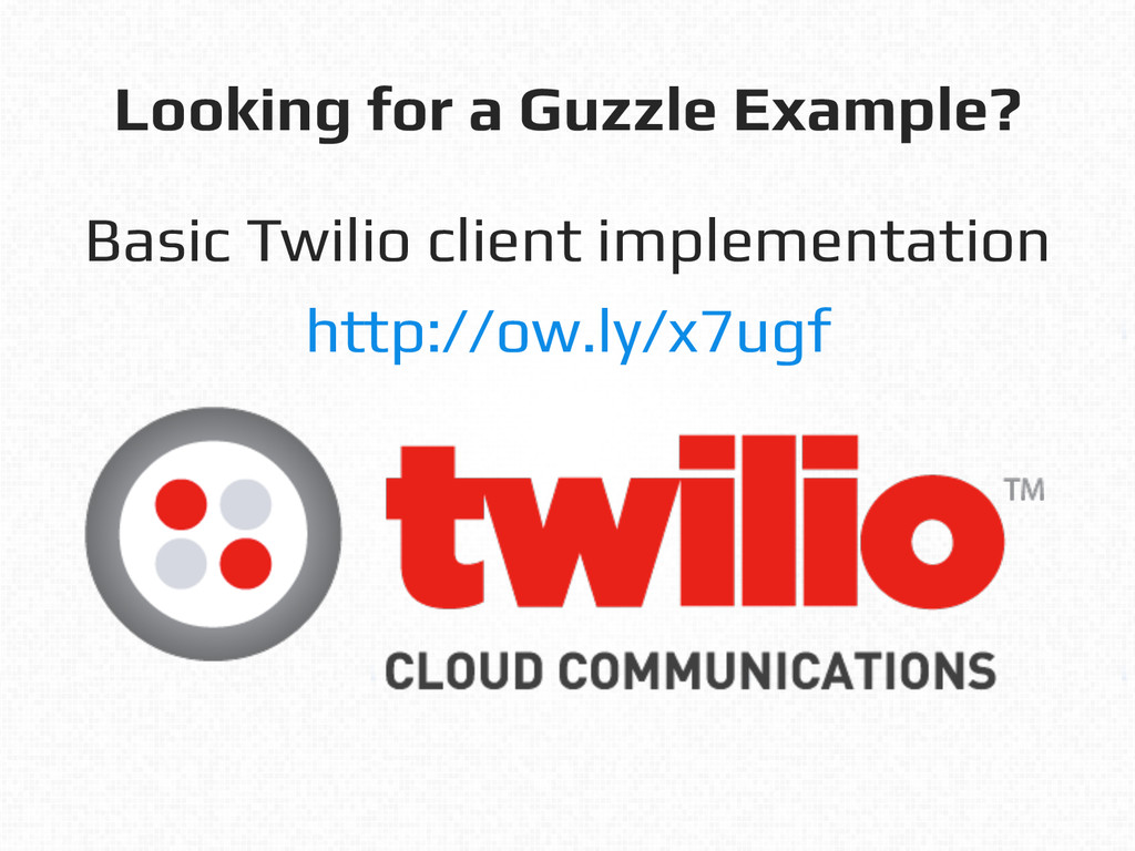 Looking for a Guzzle Example?! Basic Twilio cli...