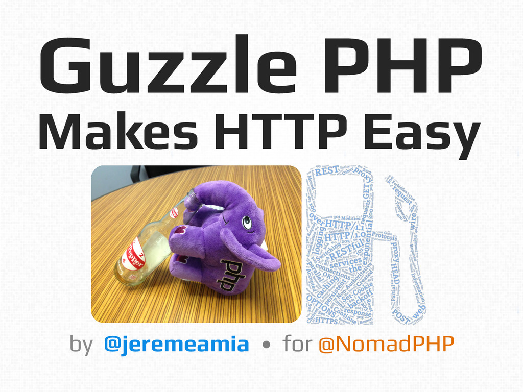 Guzzle PHP! Makes HTTP Easy! by @jeremeamia • f...