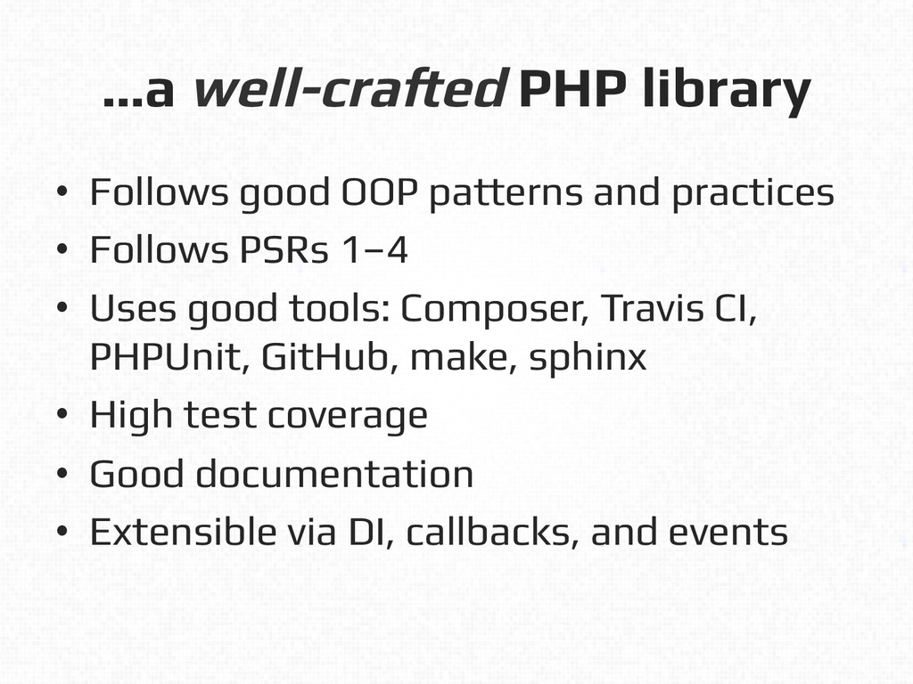 …a well-crafted PHP library! • Follows good OO...