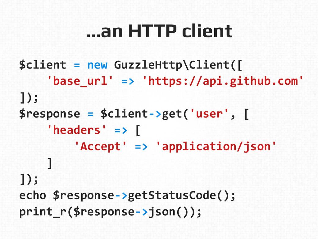 …an HTTP client! $client = new GuzzleH...