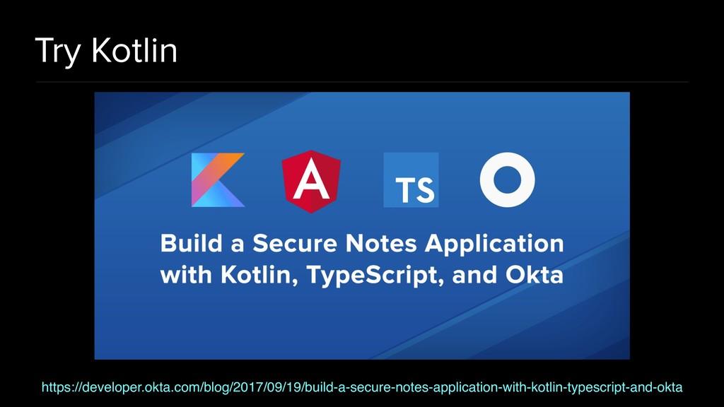 Try Kotlin https://developer.okta.com/blog/2017...