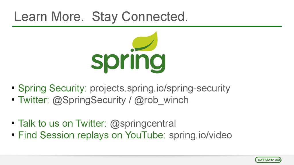 Learn More. Stay Connected. ● Spring Security: ...