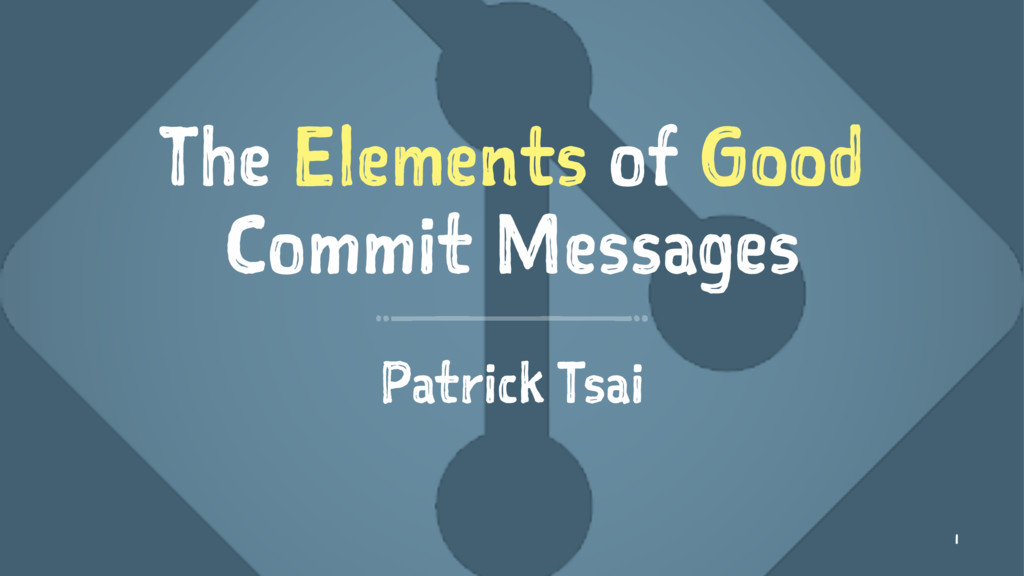 The Elements of Good Commit Messages Patrick Ts...