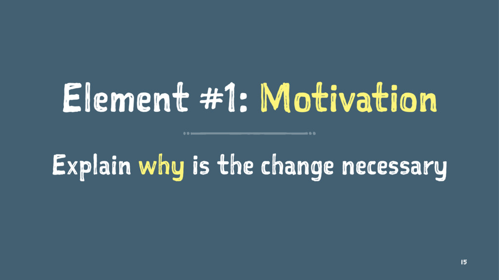 Element #1: Motivation Explain why is the chang...