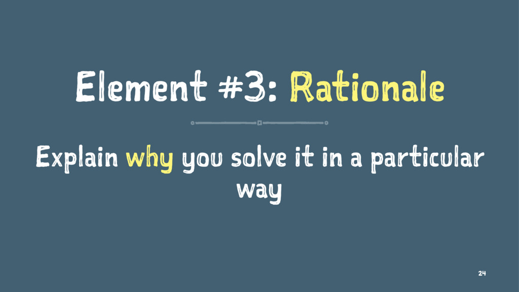 Element #3: Rationale Explain why you solve it ...