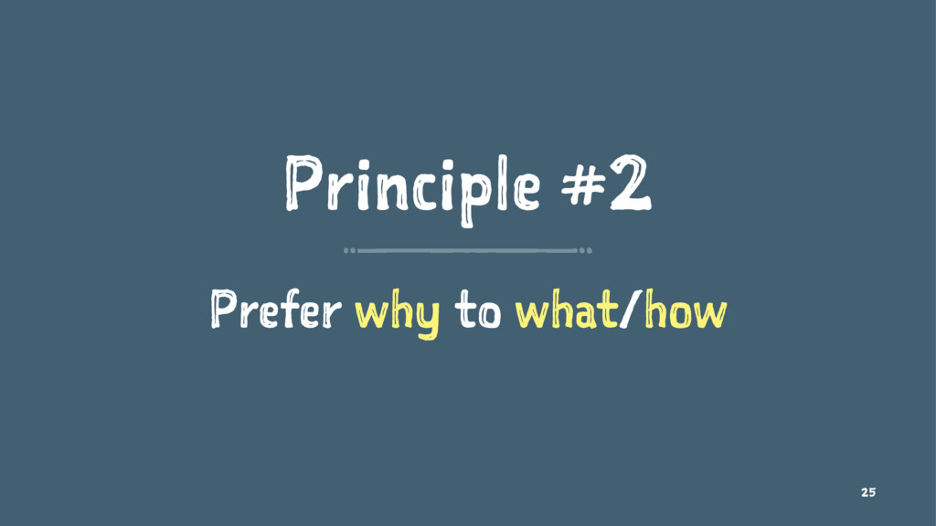 Principle #2 Prefer why to what/how 25