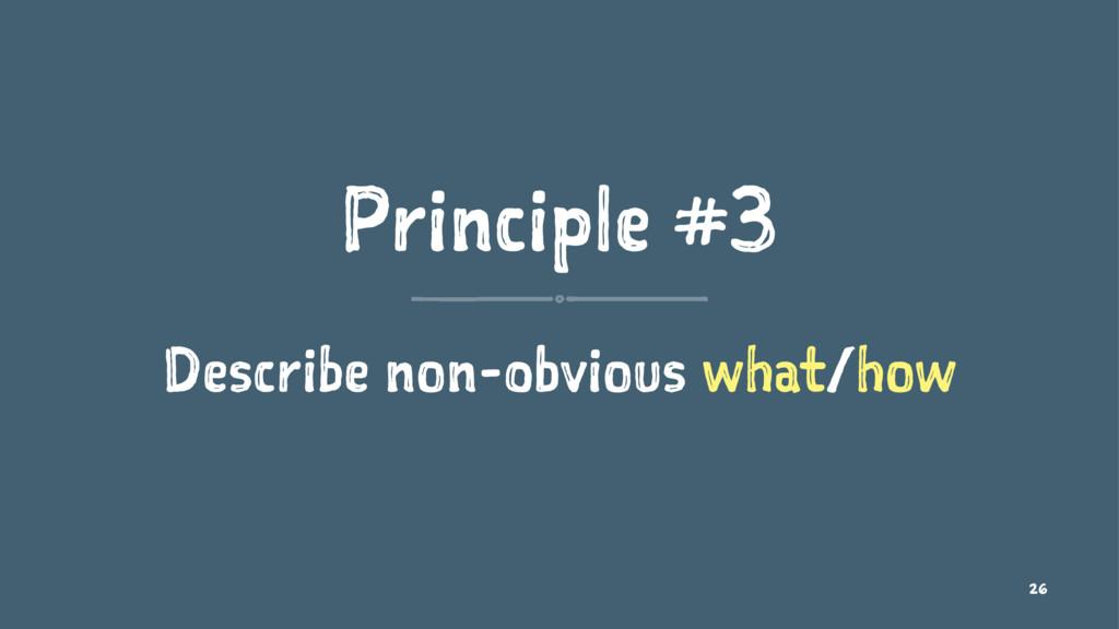 Principle #3 Describe non-obvious what/how 26