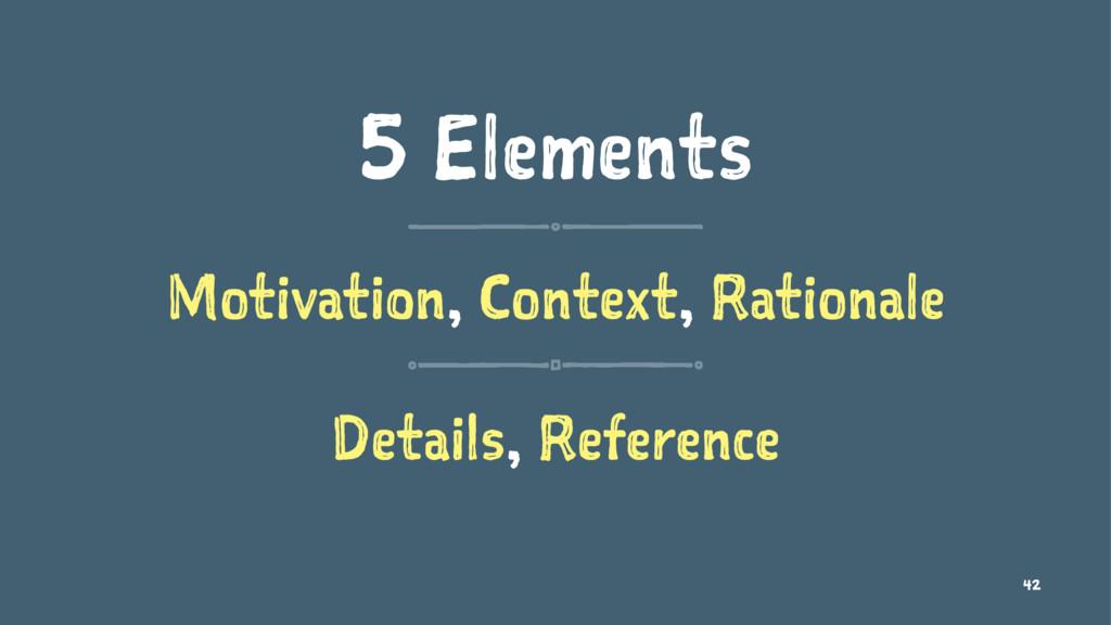 5 Elements Motivation, Context, Rationale Detai...