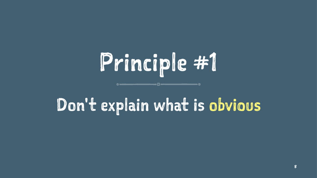 Principle #1 Don't explain what is obvious 8