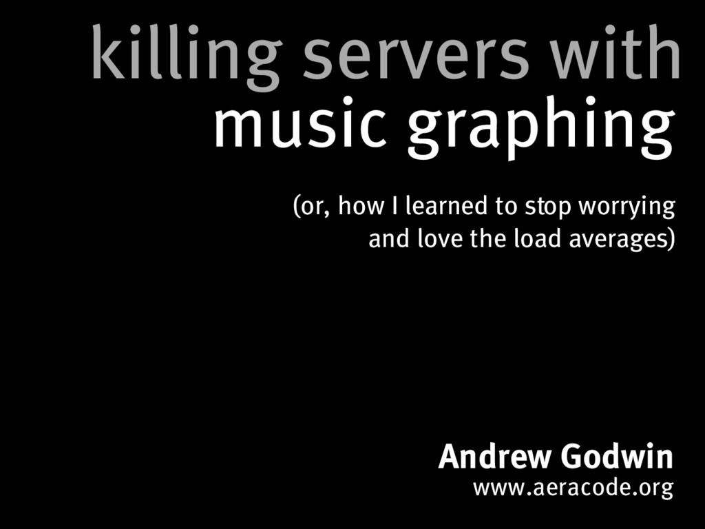 killing servers with music graphing Andrew Godw...
