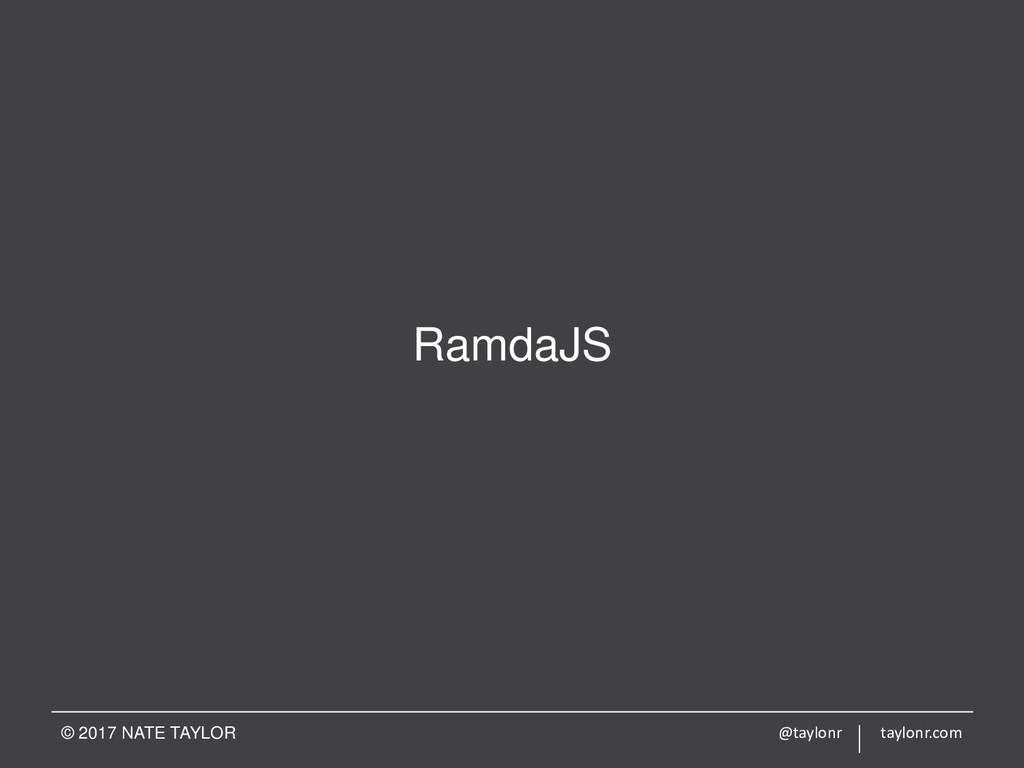 RamdaJS © 2017 NATE TAYLOR @taylonr taylonr.com