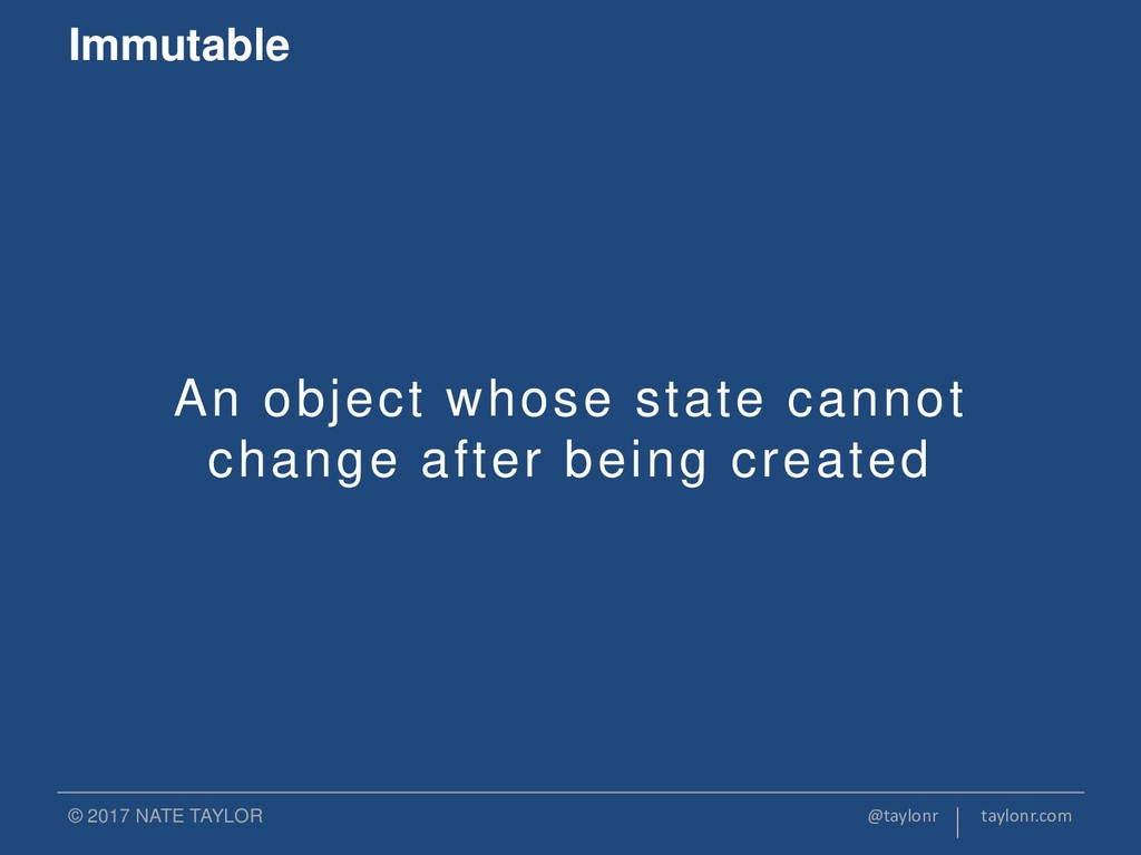 An object whose state cannot change after being...