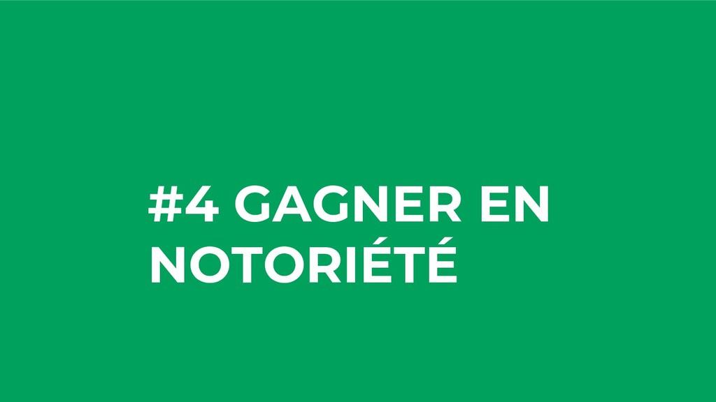#4 GAGNER EN NOTORIÉTÉ