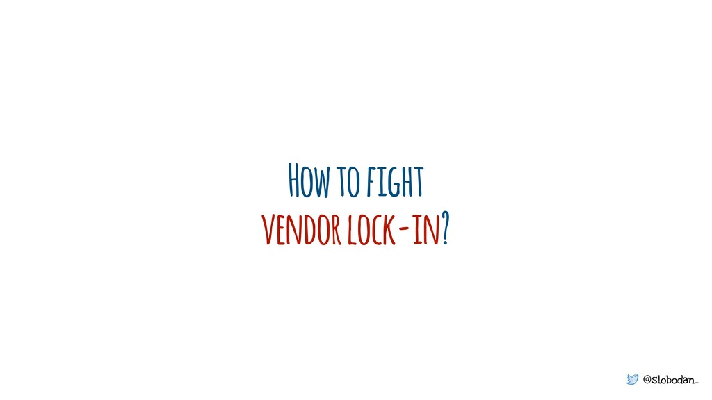 @slobodan_ Howtofight vendorlock-in?
