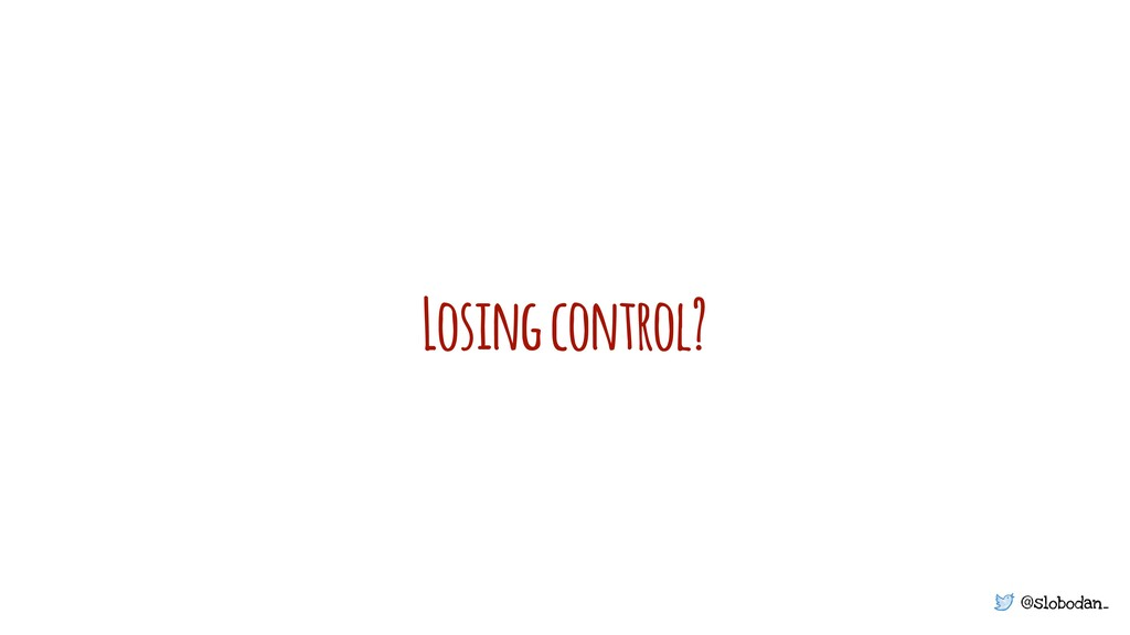 @slobodan_ Losing control?