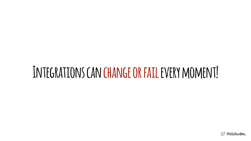 @slobodan_ Integrations can change or fail ever...