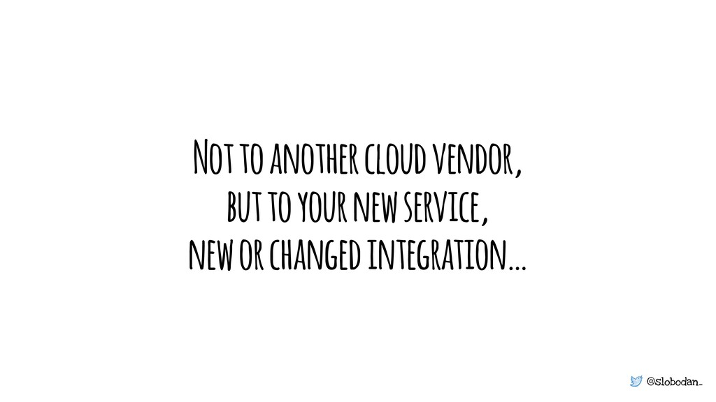 @slobodan_ Not to another cloud vendor, but to ...
