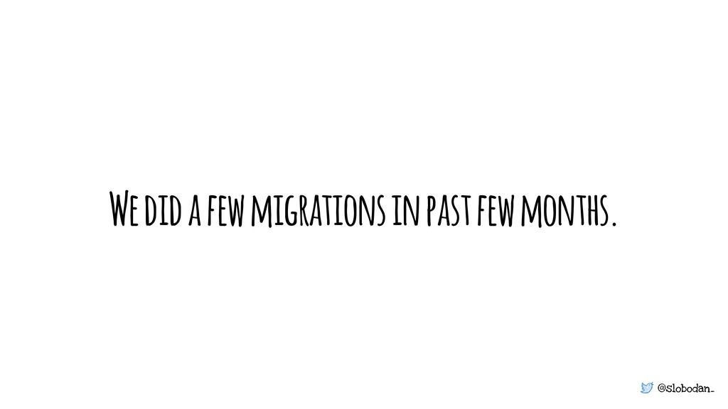 @slobodan_ We did a few migrations in past few ...