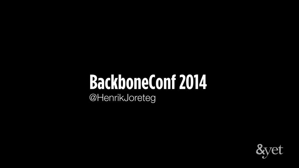 BackboneConf 2014 @HenrikJoreteg