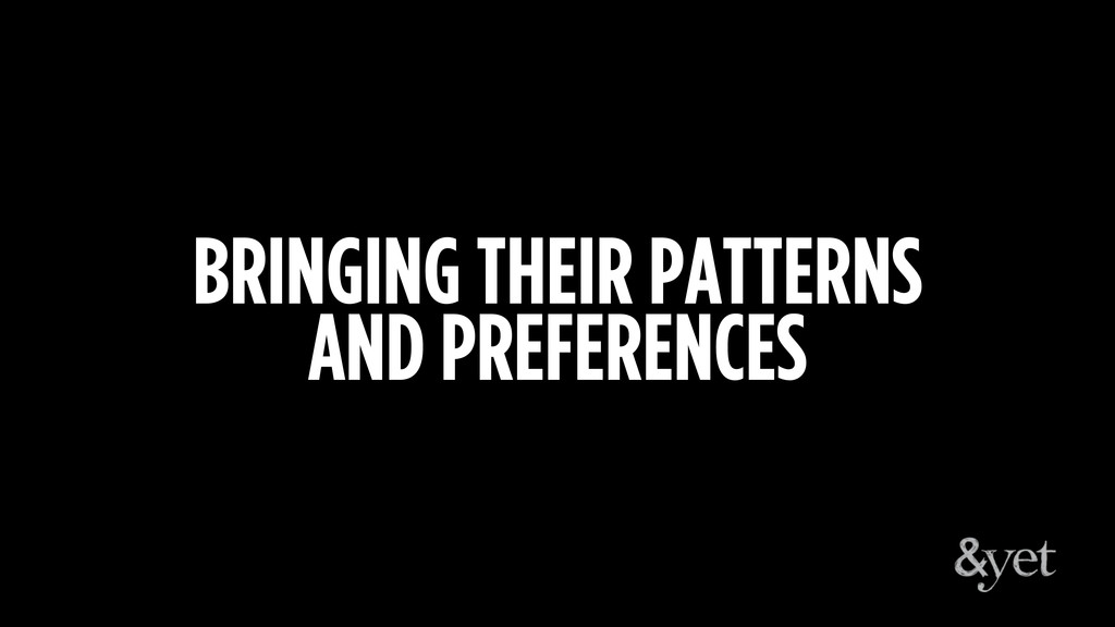 BRINGING THEIR PATTERNS AND PREFERENCES